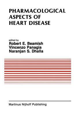 Pharmacological Aspects of Heart Disease: Proceedings of an International Symposium on Heart Metabolism in Health and Disease and the Third Annual Cardiology Symposium of the University of Manitoba, July 8 11, 1986, Winnipeg, Canada - Beamish, R E (Editor)