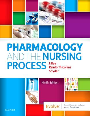 Pharmacology and the Nursing Process - Lilley, Linda Lane, and Rainforth Collins, Shelly, and Snyder, Julie S