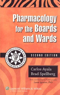 Pharmacology for the Boards and Wards - Ayala, Carlos, Dr., and Spellberg, Brad, MD, and Ignarro, Louis J