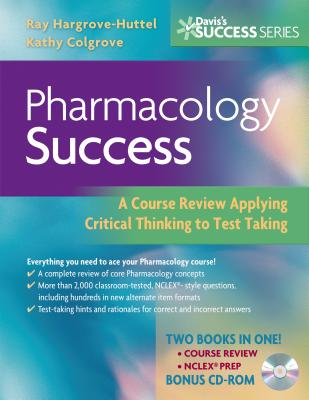 Pharmacology Success: A Course Review Applying Critical Thinking to Test Taking - Hargrove-Huttel, Ray A, RN, PhD, and Colgrove, Kathryn Cadenhead, RN, Msn, CNS