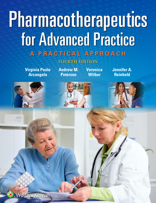 Pharmacotherapeutics for Advanced Practice: A Practical Approach - Arcangelo, Virginia Poole, PhD, Crnp, and Peterson, Andrew M, Pharmd, and Wilbur, Veronica, PhD, CNE