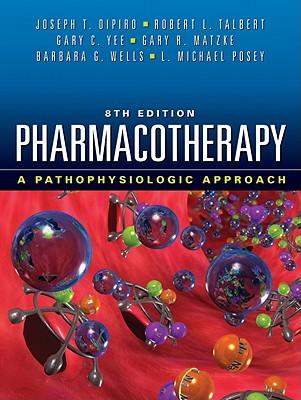 Pharmacotherapy: A Pathophysiologic Approach - DiPiro, Joseph T, Dr., Pharm, Fccp, and Talbert, Robert L, and Yee, Gary C, Pharm.D, FCCP