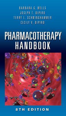 Pharmacotherapy Handbook - Wells, Barbara G, Pharmd, Fccp, and DiPiro, Joseph T, Dr., Pharm, Fccp, and Schwinghammer, Terry L, Dr., Pharm. D., Fccp, Fashp