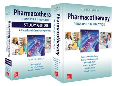 Pharmacotherapy Principles and Practice, Fourth Edition: Book and Study Guide - Chisholm-Burns, Marie A, and Schwinghammer, Terry L, and Wells, Barbara G, Pharmd, Fccp