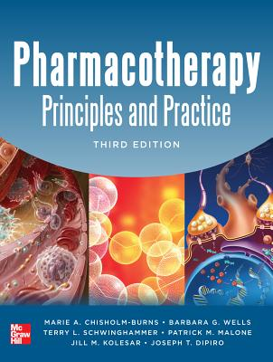 Pharmacotherapy Principles and Practice, Third Edition - Chisholm-Burns, Marie, and Schwinghammer, Terry, and Wells, Barbara
