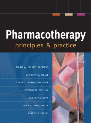 Pharmacotherapy Principles & Practice - Chisholm-Burns, Marie A (Editor), and Wells, Barbara G, Pharmd, Fccp (Editor), and Schwinghammer, Terry L, Dr., Pharm. D...