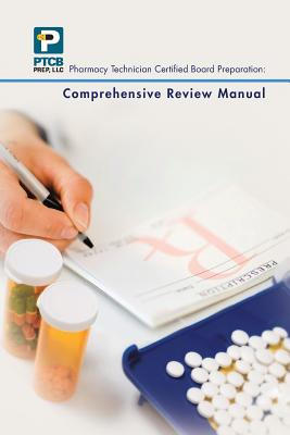 Pharmacy Technician Certified Board Preparation: Comprehensive Review Manual: Comprehensive Review Manual - Anne Nguyen, Lauren Nguyen, and Christina Pham