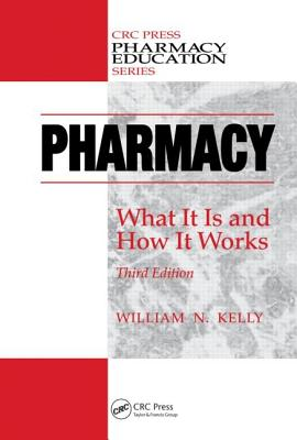 Pharmacy: What it is and How it Works - Kelly, William N.