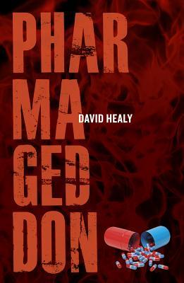 Pharmageddon - Healy, David, MD, Frcpsych