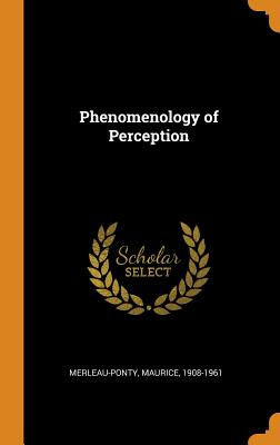Phenomenology of Perception - Merleau-Ponty, Maurice