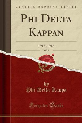 Phi Delta Kappan, Vol. 1: 1915-1916 (Classic Reprint) - Kappa, Phi Delta