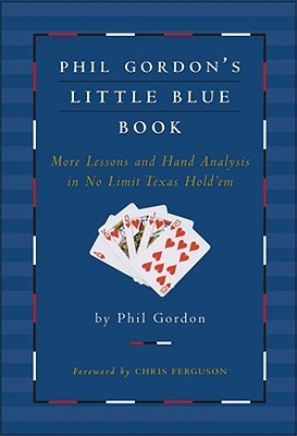 Phil Gordon's Little Blue Book: More Lessons and Hand Analysis in No Limit Texas Hold'em -