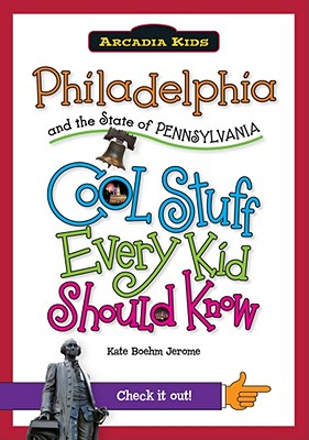 Philadelphia and the State of Pennsylvania: Cool Stuff Every Kid Should Know - Jerome, Kate Boehm