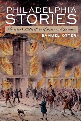 Philadelphia Stories: America's Literature of Race and Freedom - Otter, Samuel