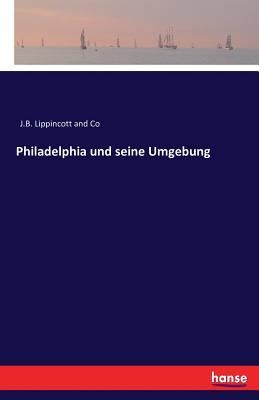 Philadelphia Und Seine Umgebung - J B Lippincott and Co (Editor)