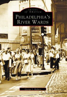 Philadelphia's River Wards - Holmes, George J