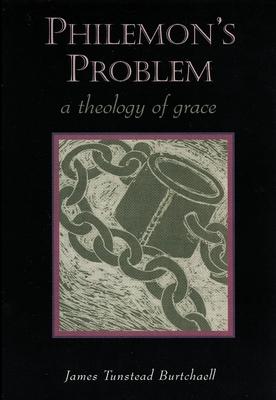 Philemon's Problem: A Theology of Grace - Burtchaell, James Tunstead
