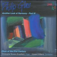Philip Glass: Another Look at Harmony - Part IV - Christopher Bowers-Broadbent (organ); Choir of the 21st Century (choir, chorus); Howard Williams (conductor)