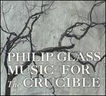 Philip Glass: Music for the Crucible
