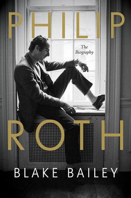 Philip Roth: The Biography - Bailey, Blake