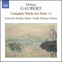 Philippe Gaubert: Complete Works for Flute, Vol. 3 - Fenwick Smith (flute); Sally Pinkas (piano)