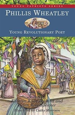 Phillis Wheatley: Young Revolutionary Poet - Borland, Kathryn Kilby, and Speicher, Helen Ross