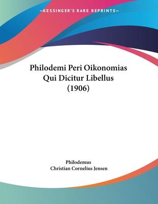 Philodemi Peri Oikonomias Qui Dicitur Libellus (1906) - Philodemus, and Jensen, Christian Cornelius