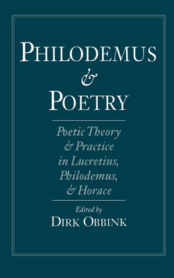 Philodemus and Poetry: Poetic Theory and Practice in Lucretius, Philodemus, and Horace - Obbink, Dirk (Editor)