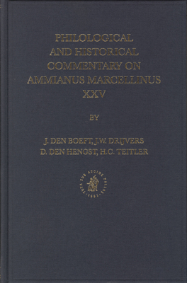 Philological and Historical Commentary on Ammianus Marcellinus XXV - Den Boeft, Jan, and Drijvers, Jan Willem, and Hengst