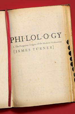 Philology: The Forgotten Origins of the Modern Humanities - Turner, James, Sir