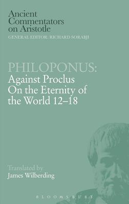 "Philoponus ""Against Proclus on the Eternity of the World 2-18"" - Wilberding, James"