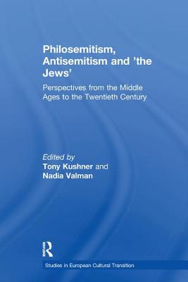 Philosemitism, Antisemitism and 'the Jews': Perspectives from the Middle Ages to the Twentieth Century - Kushner, Tony, and Valman, Nadia (Editor)