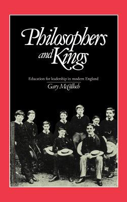Philosophers and Kings: Education for Leadership in Modern England - McCulloch, Gary