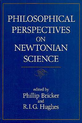 Philosophical Perspectives on Newtonian Science - Bricker, Phillip (Editor), and Hughes, R I (Editor)