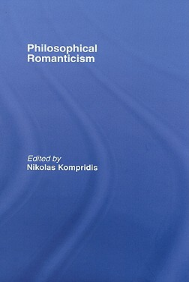 Philosophical Romanticism - Kompridis, Nikolas (Editor)