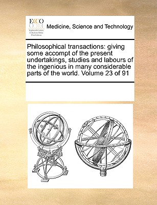 Philosophical Transactions: Giving Some Accompt of the Present Undertakings, Studies and Labours of the Ingenious in Many Considerable Parts of the World. Volume 23 of 91 - Multiple Contributors, See Notes