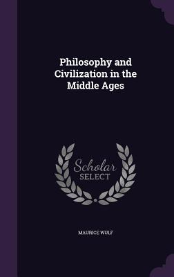 Philosophy and Civilization in the Middle Ages - Wulf, Maurice
