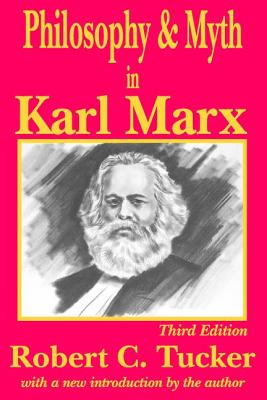 Philosophy and Myth in Karl Marx - Tucker, Robert C, and Tucker, Robert W (Introduction by)
