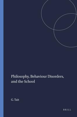 Philosophy, Behaviour Disorders, and the School - Tait, Gordon, Dr.
