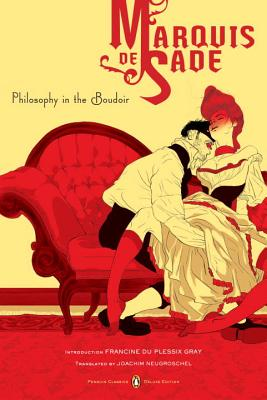 Philosophy in the Boudoir: Or, the Immoral Mentors (Penguin Classics Deluxe Edition) - De Sade, Marquis, and Neugroschel, Joachim (Translated by), and Du Plessix-Gray, Francine (Introduction by)