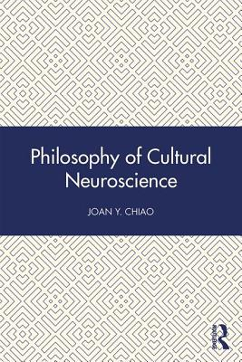 Philosophy of Cultural Neuroscience - Chiao, Joan Y (Editor)