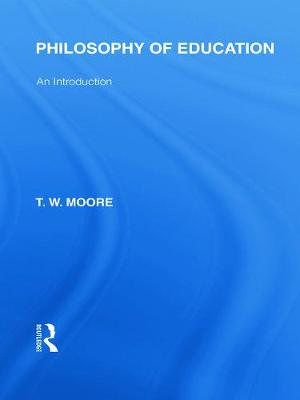Philosophy of Education (International Library of the Philosophy of Education Volume 14): An Introduction - Moore, Terence W.