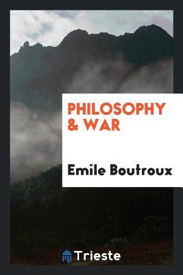 Philosophy & War - Boutroux, Emile