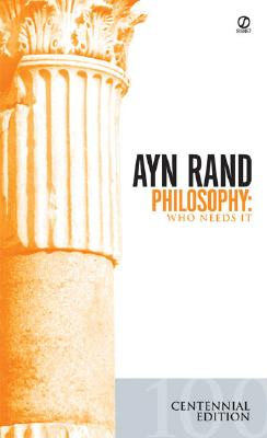 Philosophy: Who Needs It - Rand, Ayn, and Peikoff, Leonard (Introduction by)