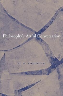 Philosophy's Artful Conversation - Rodowick, D. N.