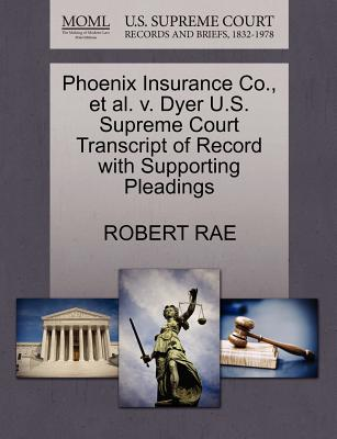 Phoenix Insurance Co., et al. V. Dyer U.S. Supreme Court Transcript of Record with Supporting Pleadings - Rae, Robert