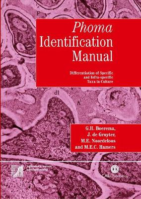 Phoma Identification Manual: Differentiation of Specific and Infra-Specific Taxa in Culture - Boerema, G H, and de Gruyter, J, and Noordeloos, M E
