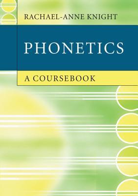 Phonetics: A Coursebook - Knight, Rachael-Anne