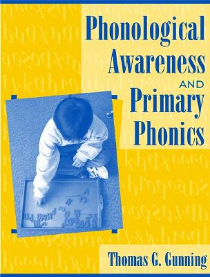 Phonological Awareness and Primary Phonics - Gunning, Thomas G