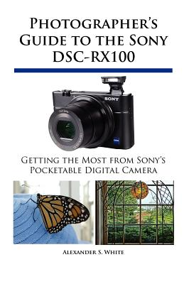 Photographer's Guide to the Sony Dsc-Rx100 - White, Alexander S